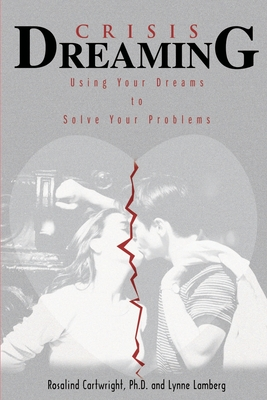 Crisis Dreaming: Using Your Dreams to Solve Your Problems - Cartwright, Rosalind, Ph.D., and Lamberg, Lynne