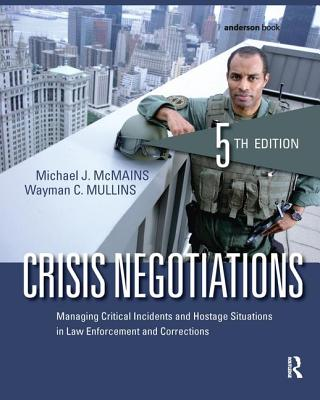 Crisis Negotiations: Managing Critical Incidents and Hostage Situations in Law Enforcement and Corrections - McMains, Michael, and Mullins, Wayman C