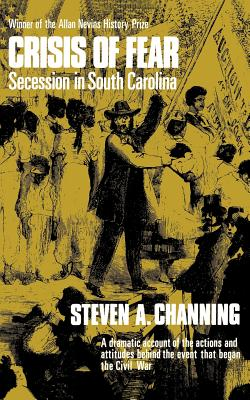 Crisis of Fear: Secession in South Carolina - Channing, Steven A