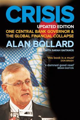 Crisis: One Central Bank Governor & the Global Financial Collapse - Bollard, Alan, and Gaitanos, Sarah