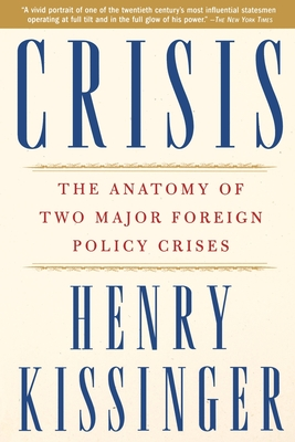 Crisis: The Anatomy of Two Major Foreign Policy Crises - Kissinger, Henry a