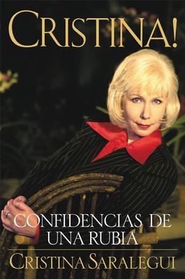 Cristina!: Confidencias de Una Rubia = Christina - Saralegui, Cristina