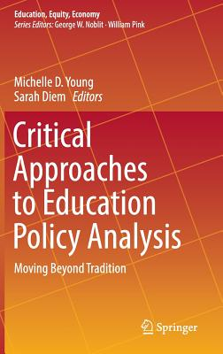 Critical Approaches to Education Policy Analysis: Moving Beyond Tradition - Young, Michelle D (Editor), and Diem, Sarah (Editor)