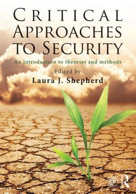 Critical Approaches to Security: An Introduction to Theories and Methods - Shepherd, Laura J (Editor)