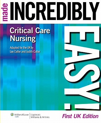 Critical Care Nursing Made Incredibly Easy! UK Edition - Cutler, Lee, and Cutler, Judith