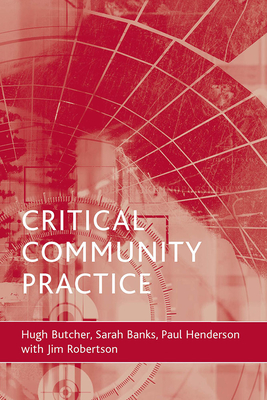 Critical Community Practice - Butcher, Hugh, and Banks, Sarah, and Henderson, Paul