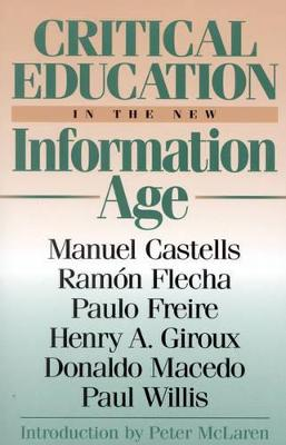 Critical Education in the New Information Age - Castells, Manuel, and Flecha, Ramon, and Freire, Paulo