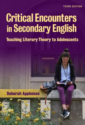 Critical Encounters in Secondary English: Teaching Literacy Theory to Adolescents, 3/E: Critical Encounters in Secondary English - Appleman, Deborah