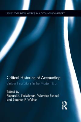 Critical Histories of Accounting: Sinister Inscriptions in the Modern Era - Fleischman, Richard K. (Editor), and Funnell, Warwick (Editor), and Walker, Stephen (Editor)
