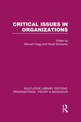 Critical Issues in Organizations (Rle: Organizations) - Clegg, Stewart (Editor), and Dunkerley, David (Editor)