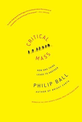 Critical Mass: How One Thing Leads to Another - Ball, Philip