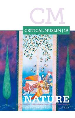 Critical Muslim 19: Nature - Sardar, Ziauddin (Editor)