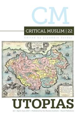 Critical Muslim 22: Utopia - Sardar, Ziauddin (Editor)