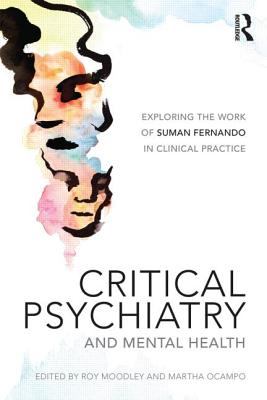Critical Psychiatry and Mental Health: Exploring the work of Suman Fernando in clinical practice - Moodley, Roy (Editor), and Ocampo, Martha (Editor)