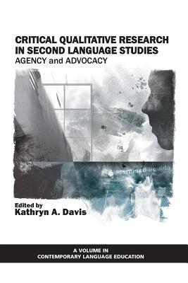 Critical Qualitative Research in Second Language Studies: Agency and Advocacy - Davis, Kathryn A, Dr. (Editor)