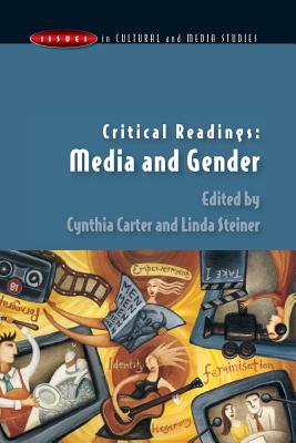 Critical Readings: Media and Gender - Carter, Cynthia (Editor), and Steiner, Linda (Editor)
