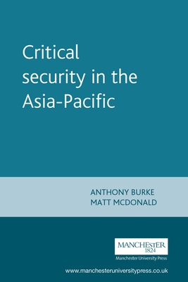 Critical Security in the Asia-Pacific - Burke, Anthony (Editor)
