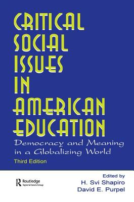 Critical Social Issues in American Education: Democracy and Meaning in a Globalizing World - Shapiro, H. Svi (Editor)