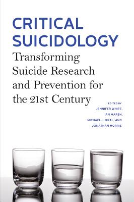 Critical Suicidology: Transforming Suicide Research and Prevention for the 21st Century - White, Jennifer (Editor), and Marsh, Ian, Professor (Editor), and Kral, Michael J (Editor)