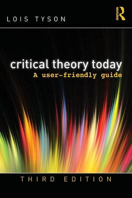 Critical Theory Today: A User-Friendly Guide - Tyson, Lois