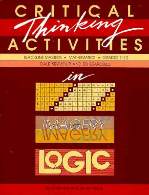 Critical Thinking Activities in Patterns Imagery & Logic Grade 7/12 Copyright 1989 - Seymour, Dale, and Beardslee, Ed, and Dale Seymour Publications Secondary (Compiled by)