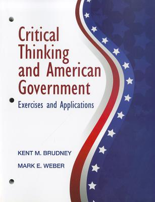 Critical Thinking and American Government - Weber, Mark, and Brudney, Kent M.