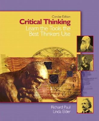 Critical Thinking: Learn the Tools the Best Thinkers Use, Concise Edition - Paul, Richard, and Elder, Linda
