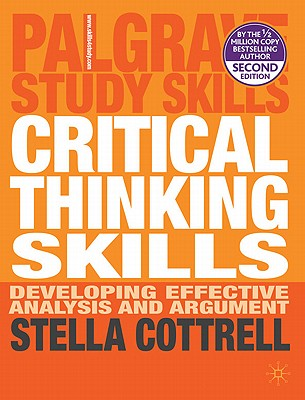 Critical Thinking Skills: Developing Effective Analysis and Argument - Cottrell, Stella