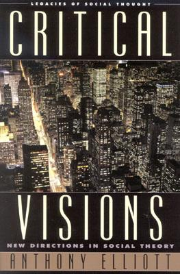 Critical Visions: New Directions in Social Theory - Elliott, Anthony, Professor