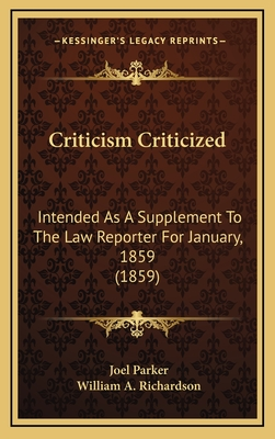 Criticism Criticized: Intended as a Supplement to the Law Reporter for January, 1859 (1859) - Parker, Joel, and Richardson, William A