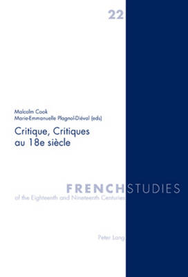 Critique, Critiques Au 18e Siecle - Cook, Malcolm (Editor), and Plagnol-Dieval, Marie-Emmanuelle (Editor), and Howells, Robin (Editor)