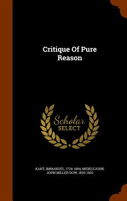 Critique of Pure Reason - 1724-1804, Kant Immanuel, and Meiklejohn, John Miller Dow 1830-1902 (Creator)