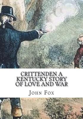 Crittenden a Kentucky Story of Love and War - Fox, John