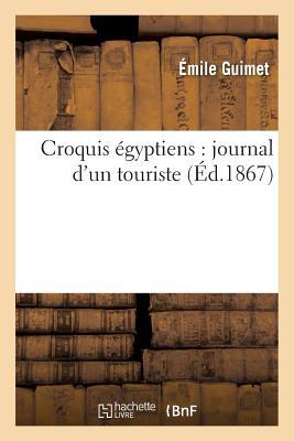 Croquis Egyptiens: Journal D'Un Touriste - Guimet-E