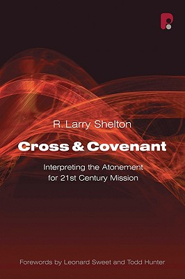 Cross and Covenant: Interpreting the Atonement for 21st Century Mission - Shelton, R Larry