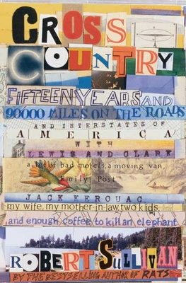 Cross Country: Fifteen Years and Ninety Thousand Miles on the Roads and Interstates of America Lewis and Clark, a Lot of Bad Motels, a Moving Van, Emily Post, Jack Kerouac, My Wife, My Mother-In-Law, Two Kids and Enough Coffee to Kill an Elephant - Sullivan, Robert
