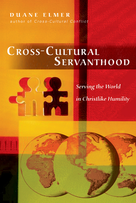 Cross-Cultural Servanthood: Serving the World in Christlike Humility - Elmer, Duane