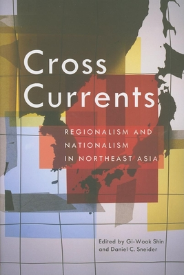 Cross Currents: Regionalism and Nationalism in Northeast Asia - Shin, Gi-Wook (Editor)