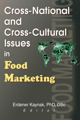 Cross-National and Cross-Cultural Issues in Food Marketing - Kaynak, Erdener