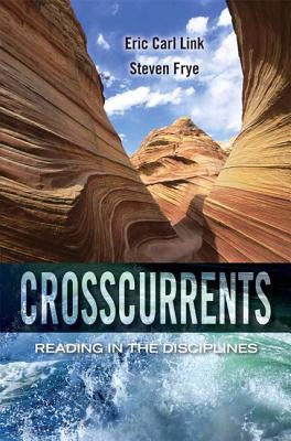 Crosscurrents: Reading in the Disciplines - Link, Eric C., and Frye, Steven P.