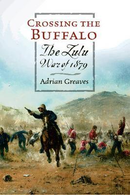 Crossing Buffalo: The Zulu War of 1879 -