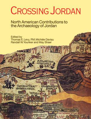 Crossing Jordan: North American Contributions to the Archaeology of Jordan - Levy, Thomas Evan, and Daviau, P M Michele, and Younker, Randall W