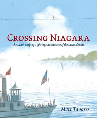 Crossing Niagara: The Death-Defying Tightrope Adventures of the Great Blondin -