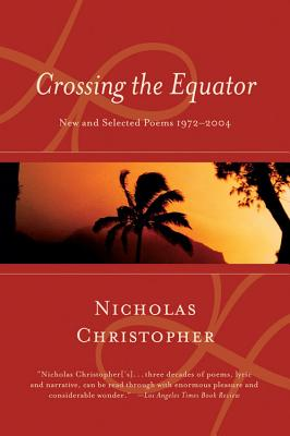 Crossing the Equator: New and Selected Poems 1972-2004 - Christopher, Nicholas
