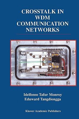 Crosstalk in WDM Communication Networks - Monroy, Idelfonso Tafur, and Tangdiongga, Eduward