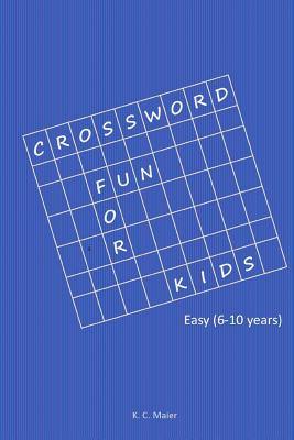 Crossword Fun for Kids: Easy (6-10 Years) - Maier, K C
