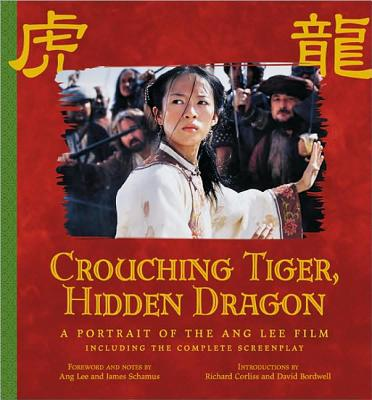 Crouching Tiger, Hidden Dragon: A Portrait of the Ang Lee Film - Lee, Ang, and Schamus, James, and Corliss, Richard