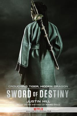 Crouching Tiger, Hidden Dragon: Sword of Destiny - Hill, Justin, and Dulu, Wang