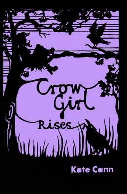 Crow Girl Rises - Cann, Kate