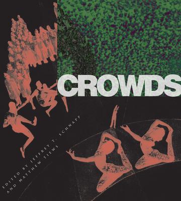 Crowds - Schnapp, Jeffrey T (Editor)